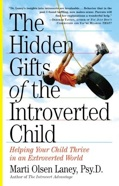 The Hidden Gifts of the Introverted Child by Marti Olsen Laney
